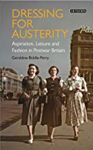 Dressing for Austerity: Aspiration, Leisure and Fashion in Post-war Britain (Dress Cultures)