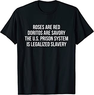 Roses are red Doritos are savory The US prison system T-Shirt