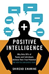 Positive Intelligence: Why Only 20% of Teams and Individuals Achieve Their True Potential AND HOW YOU CAN ACHIEVE YOURS (English Edition) eBook Kindle