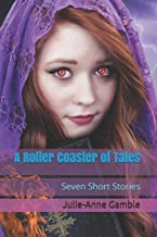 A Roller Coaster of Tales: Seven Short Stories
