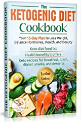 The Ketogenic Diet Cookbook: Your 15-Day Plan to Lose Weight, Balance Hormones, Health, and Beauty. Keto Recipes for Breakfast, Lunch, Dinner, Snacks, and Desserts (English Edition) eBook Kindle