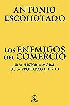 Los enemigos del comercio (pack): Una historia moral de la propiedad I, II y III (ESPASA FORUM) (Spanish Edition)