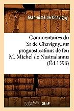 Commentaires Du Sr de Chavigny, .Sur Prognostications de Feu M. Michel de Nostradamus (Sciences) (French Edition)