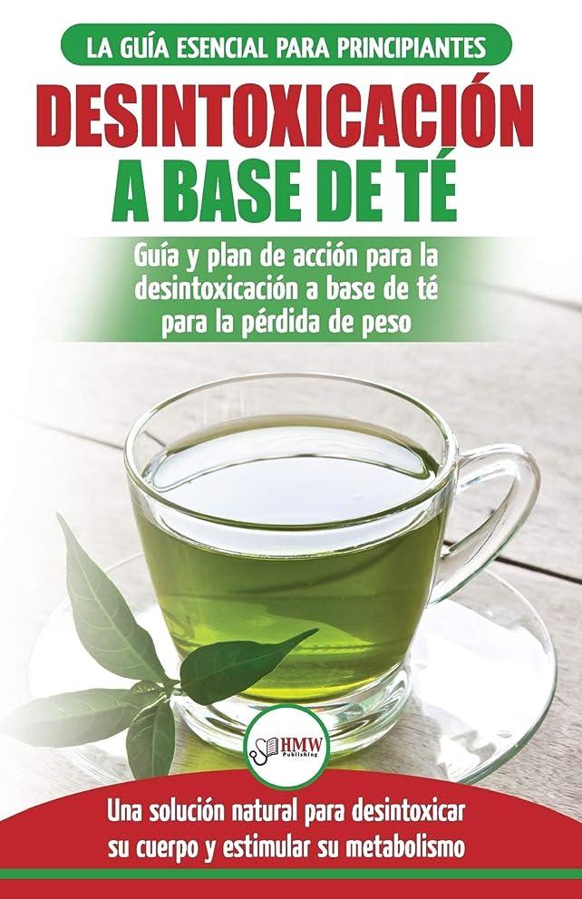 Desintoxicación a base de té: Guía para principiantes y plan de acción Dieta limpiadora de té verde para bajar de peso - Solución de desintoxicación ... / Tea Cleanse Spanish Book) (Spanish Edition)