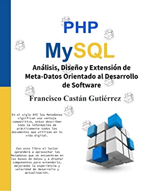 Análisis, Diseño y Extensión de Meta-Datos Orientado al Desarrollo de Software: PHP y MySQL (Spanish Edition)