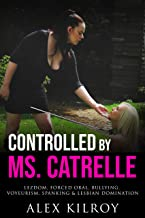 Controlled By Ms. Catrelle: Lezdom, Forced Oral & Servitude, Voyeurism, Spanking & Lesbian Domination. (English Edition)