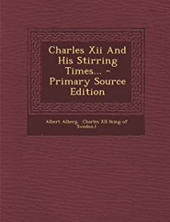 Charles XII and His Stirring Times... - Primary Source Edition