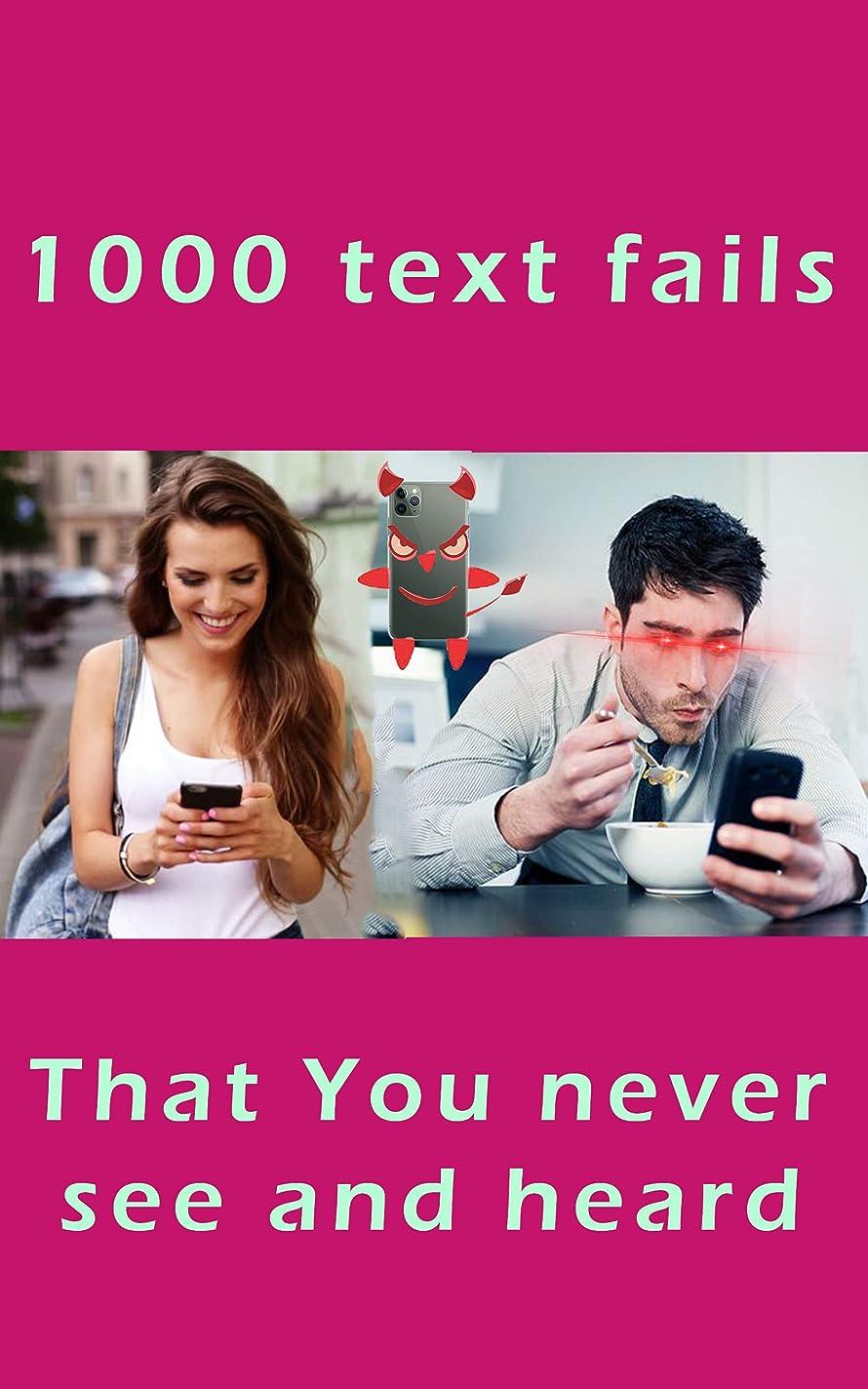 誠実さ標高楕円形1000 text fails that you never see and heard: Best Funniest memes of Autocorrect Fails , Funny Texts messages and drunk text in one bundle (Funny Memes Book 6) (English Edition)