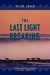 The Last Light Breaking: Living Among Alaska's Inupiat Eskimos Kindle Edition