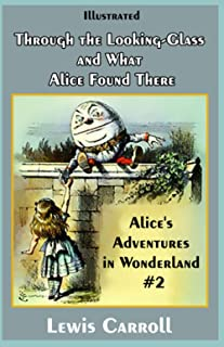 Through the Looking-Glass and What Alice Found There Illustrated: Alice's Adventures in Wonderland #2