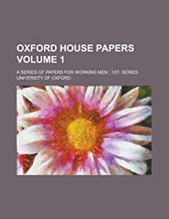 Oxford House Papers; A Series of Papers for Working Men; 1st- Series Volume 1
