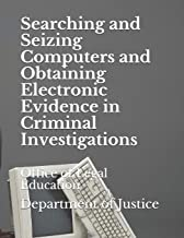 Searching and Seizing Computers and Obtaining Electronic Evidence in Criminal Investigations: Office of Legal Education