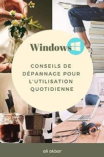 Windows Conseils de dépannage pour l'utilisation quotidienne (French Edition)