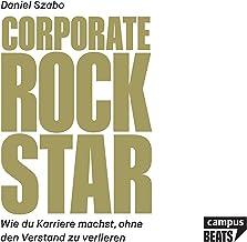 Corporate Rockstar (German Edition): Wie du Karriere machst, ohne den Verstand zu verlieren