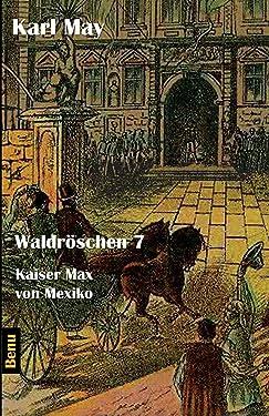 Waldröschen 7 Kaiser Max von Mexiko: Abenteuerroman (Münchmeyer Originalfassung) (German Edition)
