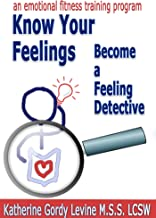 Know Your Feelings - Become A Feeling Detective (Emotional Fitness Training® Programs Book 3)