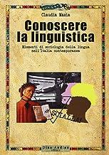 Scaricare Libri Conoscere la linguistica. Elementi di sociologia della lingua nell'Italia contemporanea PDF