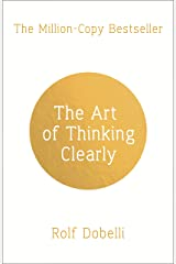 The Art of Thinking Clearly: Better Thinking, Better Decisions (English Edition) eBook Kindle