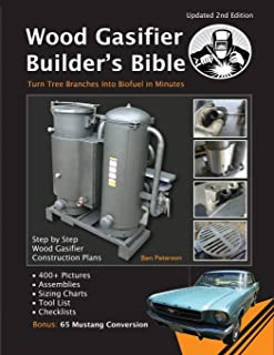 Wood Gasifier Builder's Bible: Transform Tree Branches Into Free Bio-fuel in Minutes