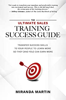 The Ultimate Sales Training Success Guide: Transfer Success Skills to People to Learn More So They (and You) Can Earn More (English Edition)