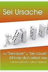 Sei UrSache: Von because zu be cause - ErFinde dich selbst neu Kindle Ausgabe