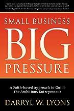 Small Business Big Pressure: A Faith-Based Approach to Guide the Ambitious Entrepreneur (Morgan James Faith) (English Edit...
