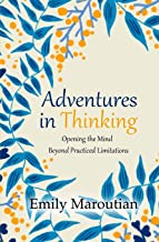 Adventures in Thinking: Opening the Mind Beyond Practiced Limitations