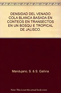 DENSIDAD DEL VENADO COLA BLANCA BASADA EN CONTEOS EN TRANSECTOS EN UN BOSQU E TROPICAL DE JALISCO.
