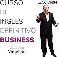 Curso de inglés definitivo - Business - Lección 04 [Definitive English Course - Business - Lesson 04]: Para triunfar en el...