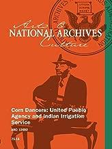 Corn Dancers: United Pueblo Agency and Indian Irrigation Service