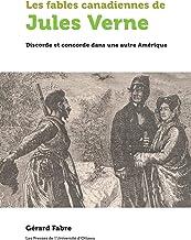 Les fables canadiennes de Jules Verne: Discorde et concorde dans une autre Amérique (Amerique francaise)