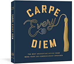 Carpe Every Diem: The Best Graduation Advice from More Than 100 Commencement Speeches