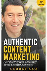 Authentic Content Marketing, 2nd Edition: Build An Engaged Audience For Your Personal Brand Through Integrity & Generosity Kindle Edition