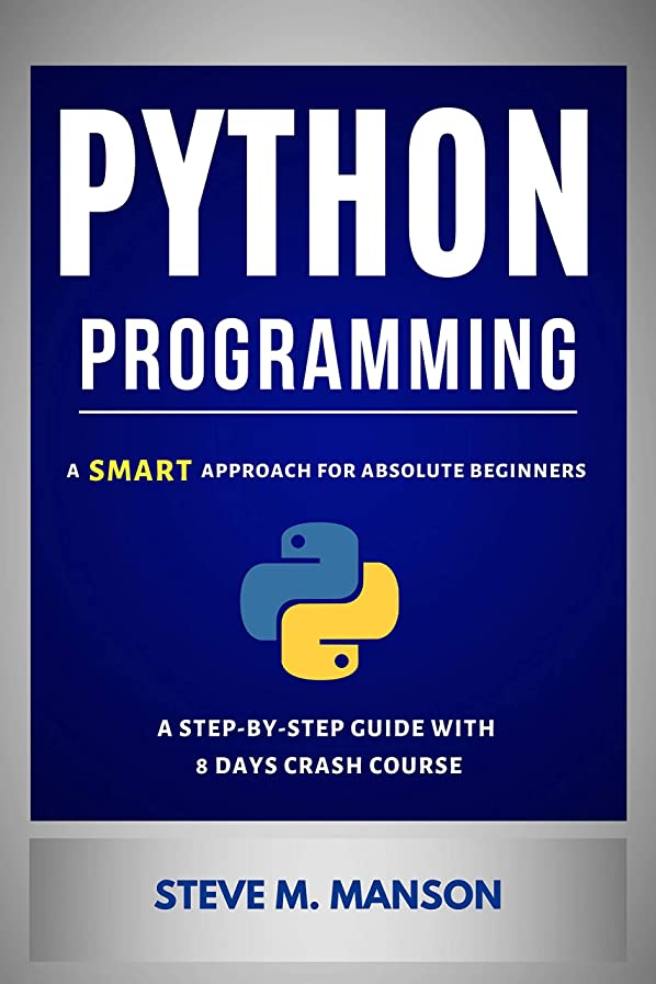 忘れっぽいボーカル戻るPython Programming: A Smart Approach For Absolute Beginners (A Step-by-Step Guide With 8 Days Crash Course) (English Edition)