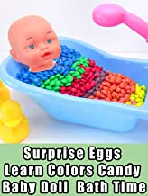Surprise Eggs Learn Colors Candy Baby Doll Bath Time