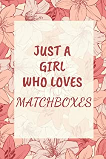 Just a Girl Who Loves MATCHBOXES: Cool MATCHBOXES Notebook Journal For Girls, Kids, Teenagers. Perfect Birthday Gift Idea ...