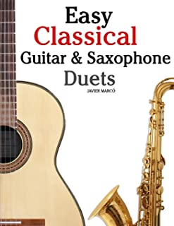 Easy Classical Guitar & Saxophone Duets: For Alto, Baritone, Tenor & Soprano Saxophone player. Featuring music of Mozart, ...