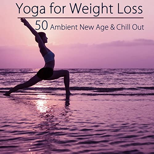 Yoga for Weight Loss - 50 Ambient New Age & Chill Out Music ...