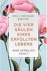 Die vier Säulen eines erfüllten Lebens: Was wirklich zählt (German Edition) Kindle Edition