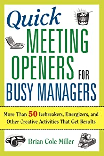 Quick Meeting Openers for Busy Managers: More Than 50 Icebreakers, Energizers, and Other Creative Activities That Get Results
