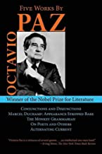 Five Works by Octavio Paz: Conjunctions and Disjunctions / Marcel Duchamp: Appearance Stripped Bare / The Monkey Grammarian / On Poets and Others / Alternating Current (Arcade Classics)