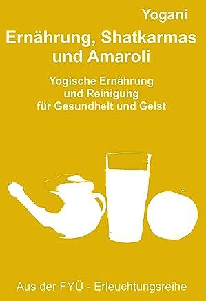 Ernährung, Shatkarmas und Amaroli: Yogische Ernährung  und Reinigung  für Gesundheit und Geist (FYÜ-Erleuchtungsreihe 6) (German Edition)