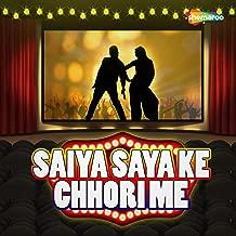 Saiya Saya Ke Chhori Me