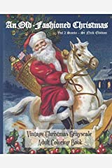 An Old-Fashioned Christmas Vol 2 Santa - St Nick Edition: Vintage Christmas Grayscale Adult Coloring Book Paperback
