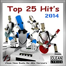 Top 25 Hits 2014 (Clean New Radio Re-Mix Version's)