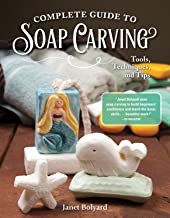 Complete Guide to Soap Carving: Tools, Techniques, and Tips (Fox Chapel Publishing) 26 Step-by-Step Projects & Comprehensive Guide, from Basic Methods for Beginners to Advanced Techniques for Artists