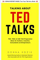 Talking About TED Talks: TED, TEDx & SUE Talk Preparation Ideas for Authors, Coaches, Consultants & Entrepreneurs Kindle Edition