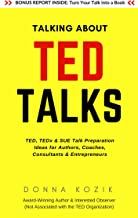 Talking About TED Talks: TED, TEDx & SUE Talk Preparation Ideas for Authors, Coaches, Consultants & Entrepreneurs