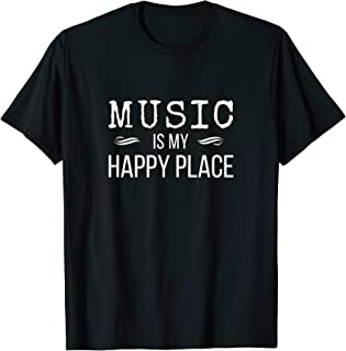 Music Is My Happy Place Inspiring Music Novelty Gift T-Shirt