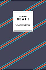 How to Tie a Tie: A Gentleman's Guide to Getting Dressed (How To Series) Kindle Edition